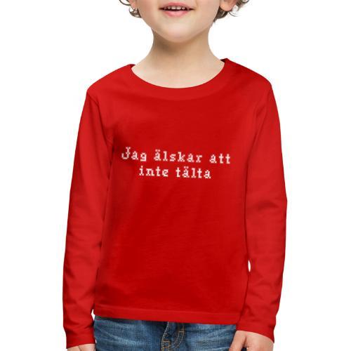 Jag älskar att inte tälta - Långärmad premium-T-shirt barn
