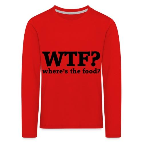 WTF - Where's the food? - Kinderen Premium shirt met lange mouwen