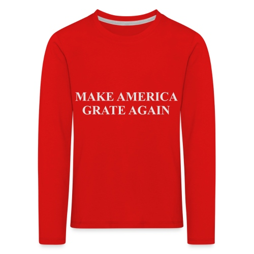 Make America Grate Again - Kids' Premium Longsleeve Shirt