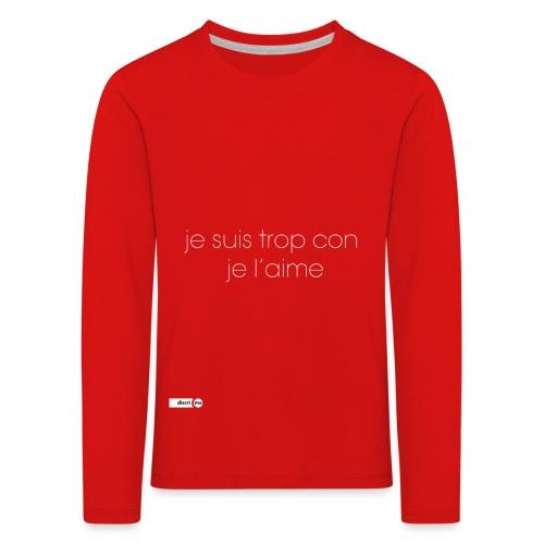 je suis trop con je l'aime - T-shirt manches longues Premium Enfant