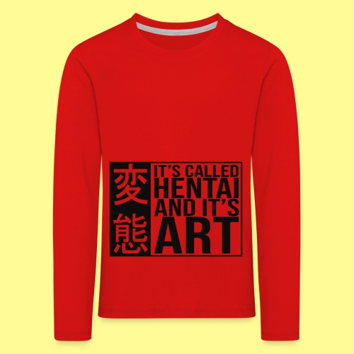 It's called HENTAI and it's ART - Maglietta Premium a manica lunga per bambini
