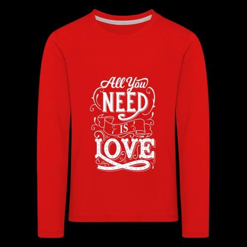 All You Need Is Love - Kinder Premium Langarmshirt