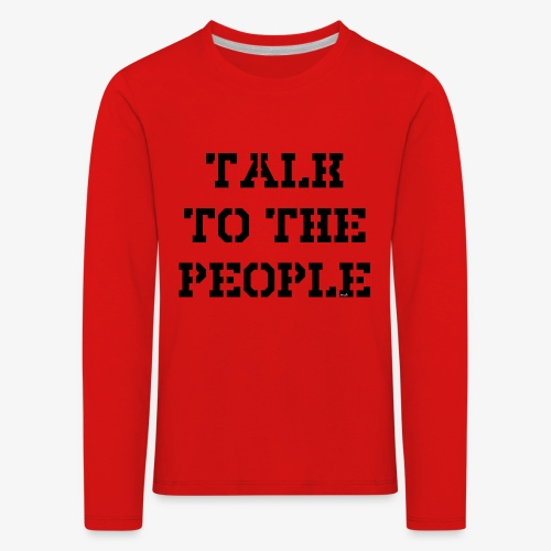 Talk to the people - schwarz - Kinder Premium Langarmshirt