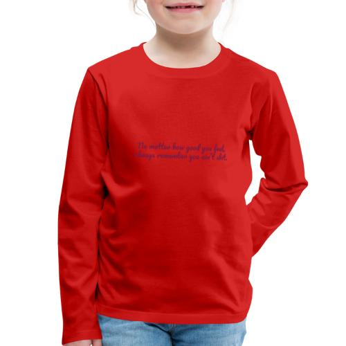 No matter how good you feel - Lasten premium pitkähihainen t-paita