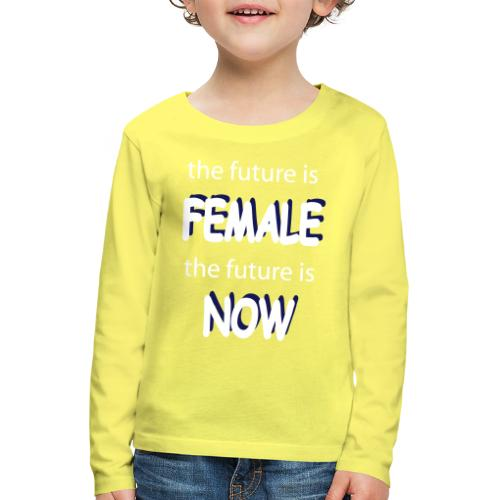 Future Female Now - Kinder Premium Langarmshirt
