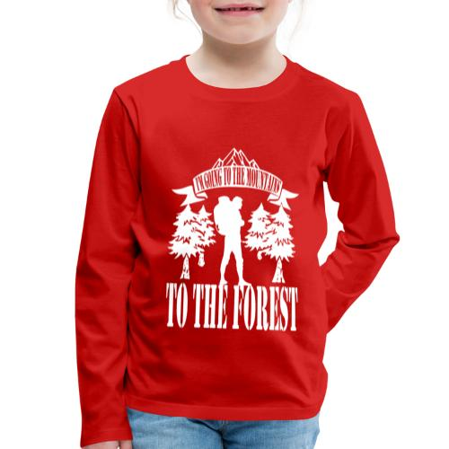 I m going to the mountains to the forest - Kids' Premium Longsleeve Shirt