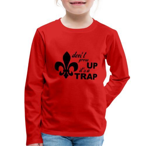 Don't grow up… Typo mit Lilie - Farbe frei wählbar - Kinder Premium Langarmshirt