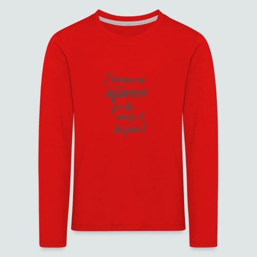 I become an influencer for the money ... - Kinder Premium Langarmshirt
