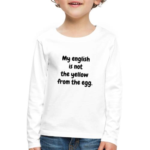 My english is not the yellow from the egg. - Kinder Premium Langarmshirt
