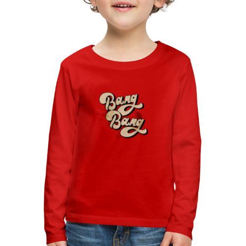 BANG BANG ! - T-shirt manches longues Premium Enfant