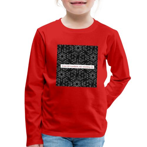 if your lifes worthless, take something else - Kinder Premium Langarmshirt