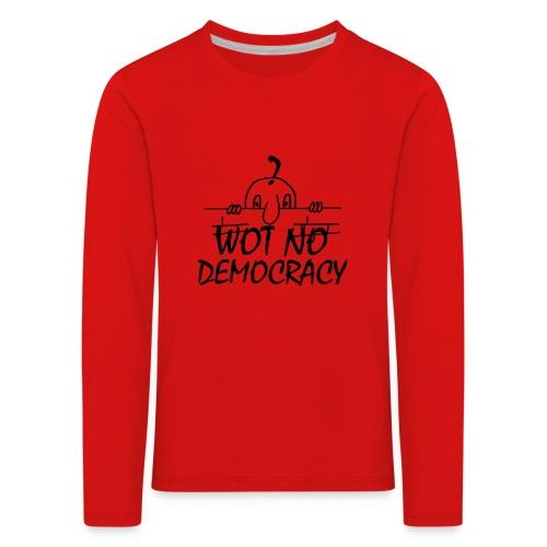 WOT NO DEMOCRACY - Kids' Premium Longsleeve Shirt
