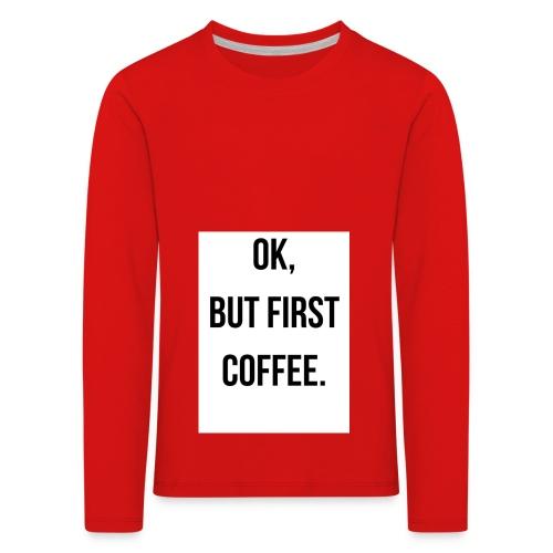 flat 800x800 075 fbut first coffee - Kinderen Premium shirt met lange mouwen