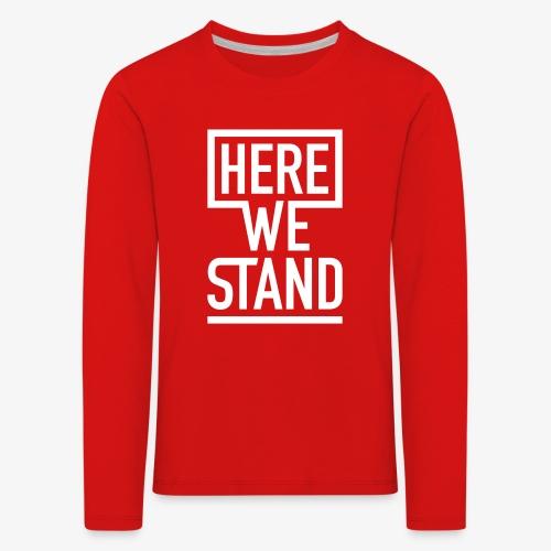 HERE WE STAND Logo - Kinder Premium Langarmshirt