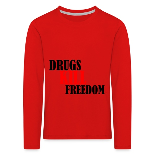 Drugs KILL FREEDOM! - Koszulka dziecięca Premium z długim rękawem