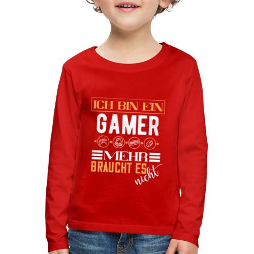 Ich bin ein Gamer mehr braucht es nicht | Gaming - Kinder Premium Langarmshirt