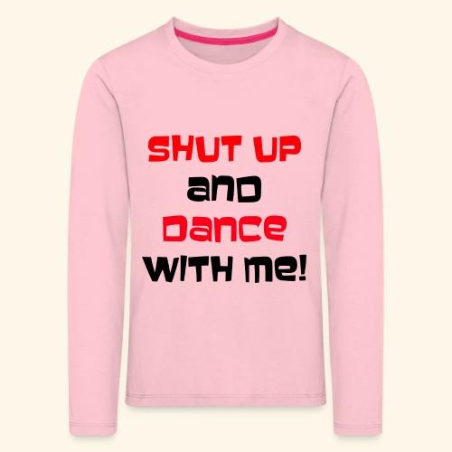 Hou je mond en dans met mij - Kinderen Premium shirt met lange mouwen