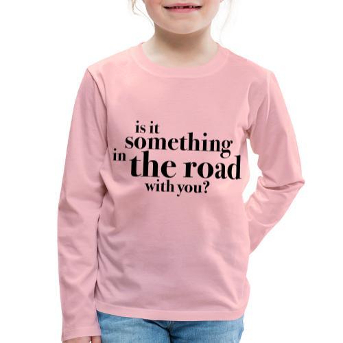 Somethingintheroadwithyou? - Premium langermet T-skjorte for barn