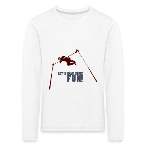 Let s have some FUN - Kinderen Premium shirt met lange mouwen