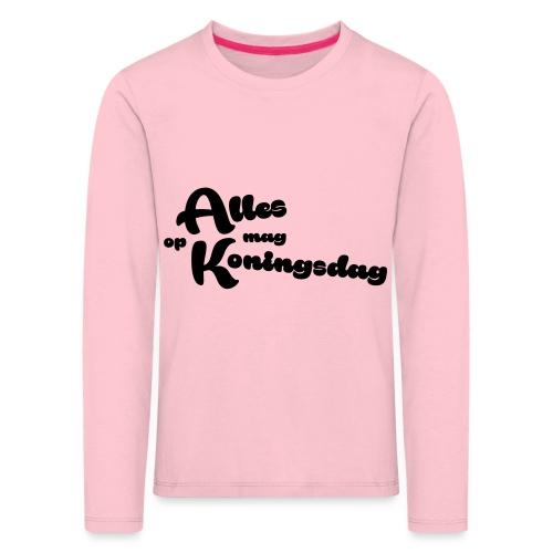 Alles mag op Koningsdag - Kinderen Premium shirt met lange mouwen