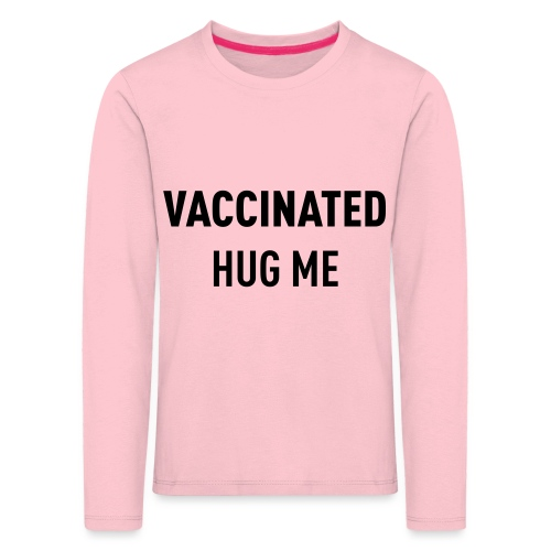 Vaccinated Hug me - Kids' Premium Longsleeve Shirt