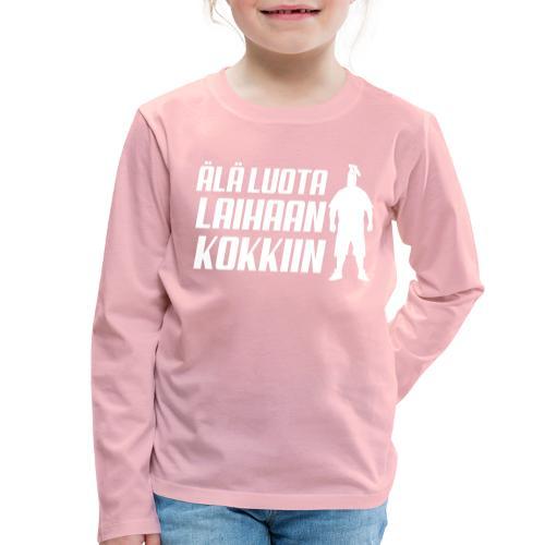 Älä luota laihaan kokkiin - Lasten premium pitkähihainen t-paita