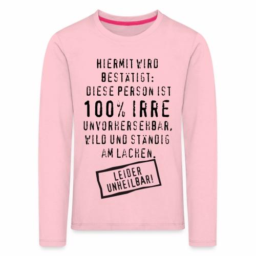 17 Diese Person ist 100 Prozent Irre unheilbar - Kinder Premium Langarmshirt