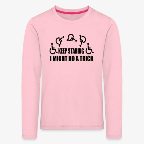 Blijf staren, ik doe misschien een truc - Kinderen Premium shirt met lange mouwen