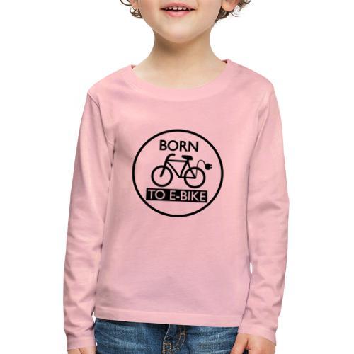 Born To E-Bike - Kinder Premium Langarmshirt