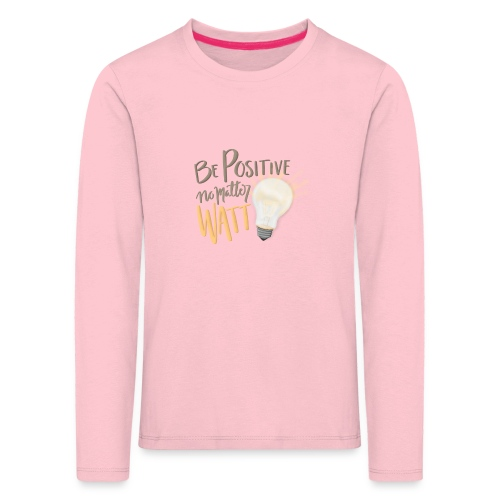 Be Positive no matter WATT - Långärmad premium-T-shirt barn