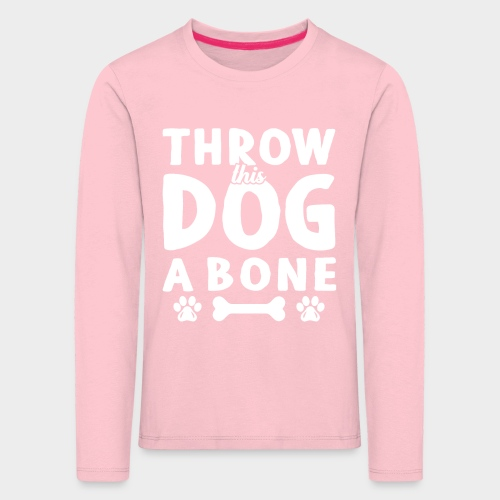 THROW THIS DOG A BONE - Kinder Premium Langarmshirt