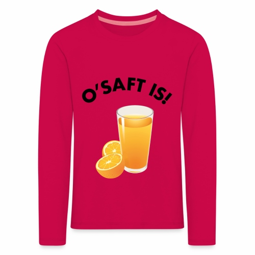O'Saft is! - Kinder Premium Langarmshirt