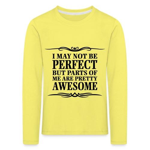 I May Not Be Perfect - Kids' Premium Longsleeve Shirt