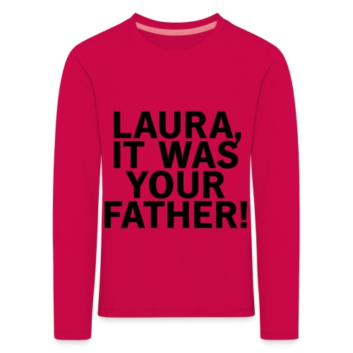 Laura it was your father - Kinder Premium Langarmshirt