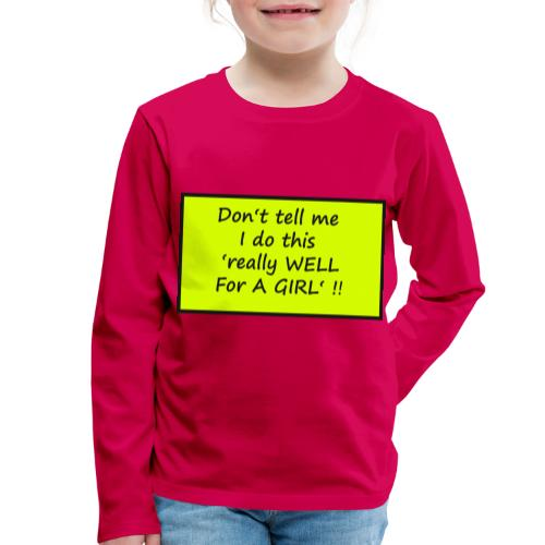 Do not tell me I really like this for a girl - Kids' Premium Longsleeve Shirt