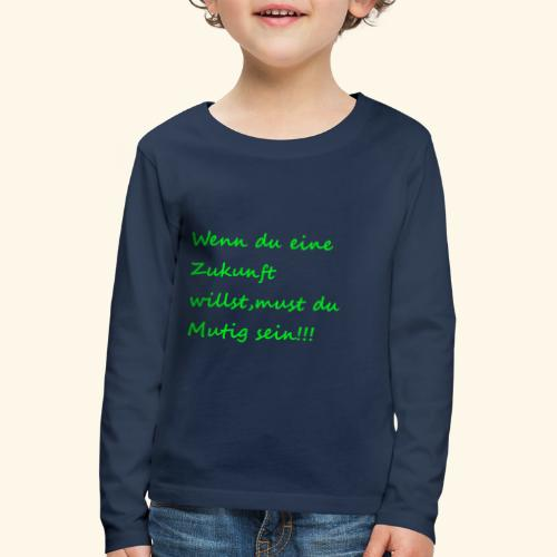 Zeig mut zur Zukunft - Kids' Premium Longsleeve Shirt