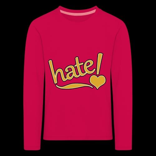 hate ! - T-shirt manches longues Premium Enfant