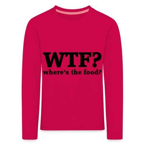 WTF - Where's the food? - Kinderen Premium shirt met lange mouwen