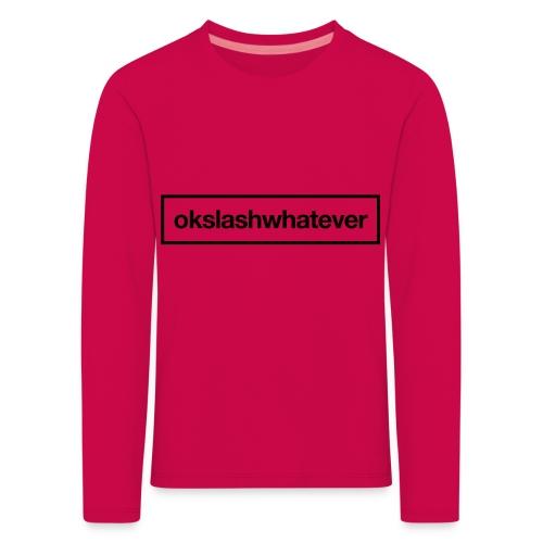 ok whatever - Kinder Premium Langarmshirt
