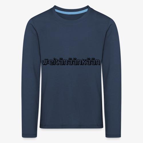 eitänäänkään - Kids' Premium Longsleeve Shirt