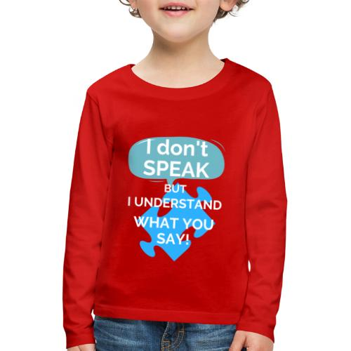I don't SPEAK but I understand what you SAY! - Kids' Premium Longsleeve Shirt