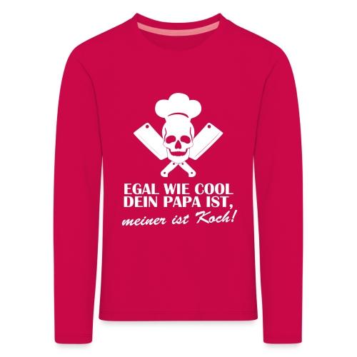 Egal wie cool Dein Papa ist, meiner ist Koch - Kinder Premium Langarmshirt