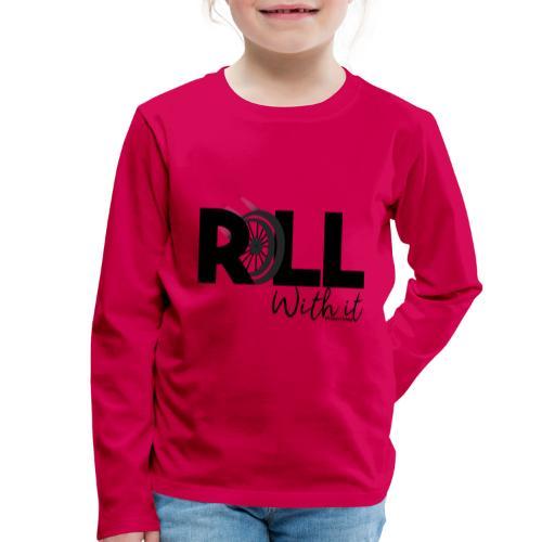 Amy's 'Roll with it' design (black text) - Kids' Premium Longsleeve Shirt