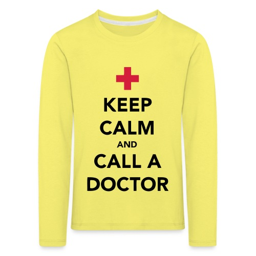Keep Calm and Call a Doctor - Kids' Premium Longsleeve Shirt