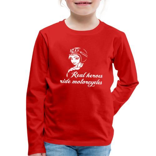 Real heroes ride motorcycles - Lasten premium pitkähihainen t-paita