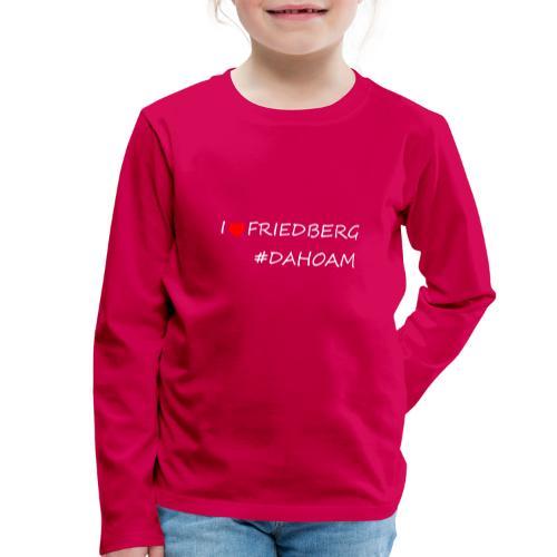 I ❤️ FRIEDBERG #DAHOAM - Kinder Premium Langarmshirt