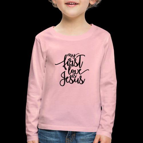 My fist love is Jesus - Kinder Premium Langarmshirt