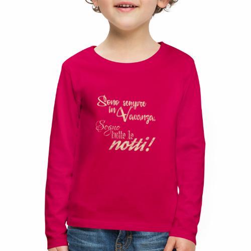 Sempre in vacanza. Sogno ogni notte! Testo crema - Maglietta Premium a manica lunga per bambini