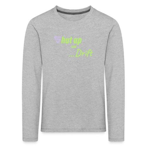 Shut up and drift ! - T-shirt manches longues Premium Enfant