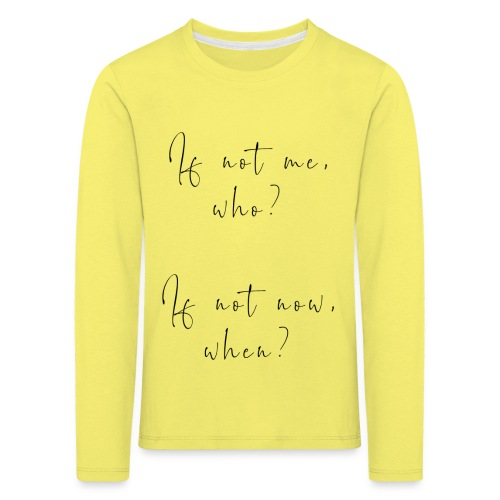 If not me, who? If not now, when? - Maglietta Premium a manica lunga per bambini